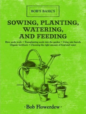 Bob's Basics: Sowing, Planting, Watering & Feeding