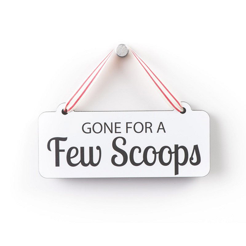 Gone For A Few Scoops - Small Sign